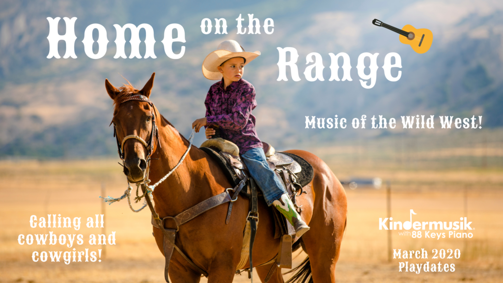 March Playdates: Home on the Range